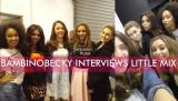 BambinoBecky Entrevistas Little Mix
